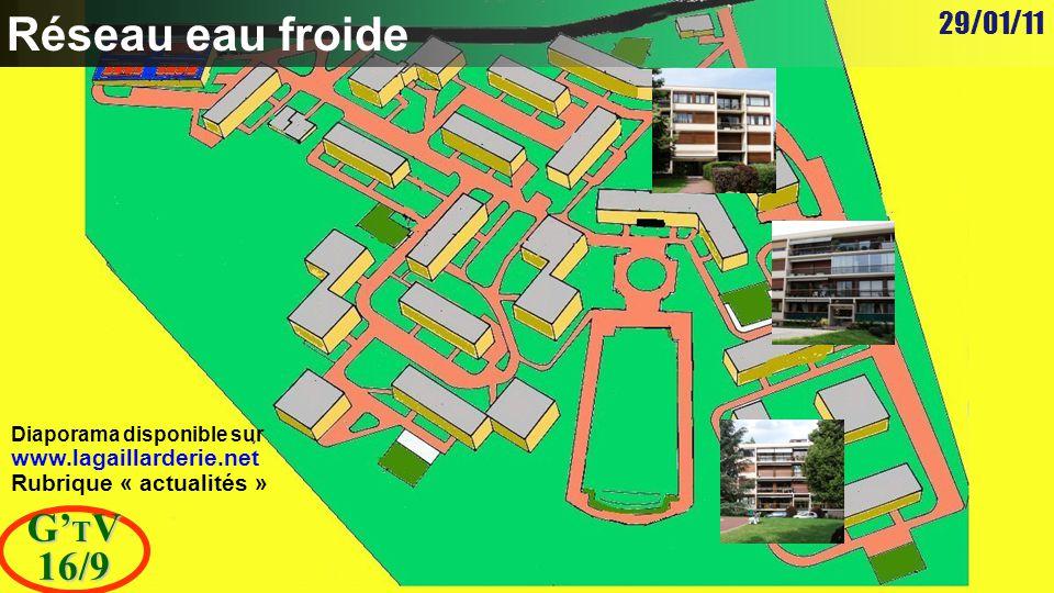 29/01/11 G' T V 16/9 Réseau eau froide Diaporama disponible sur www.lagaillarderie.net Rubrique « actualités »