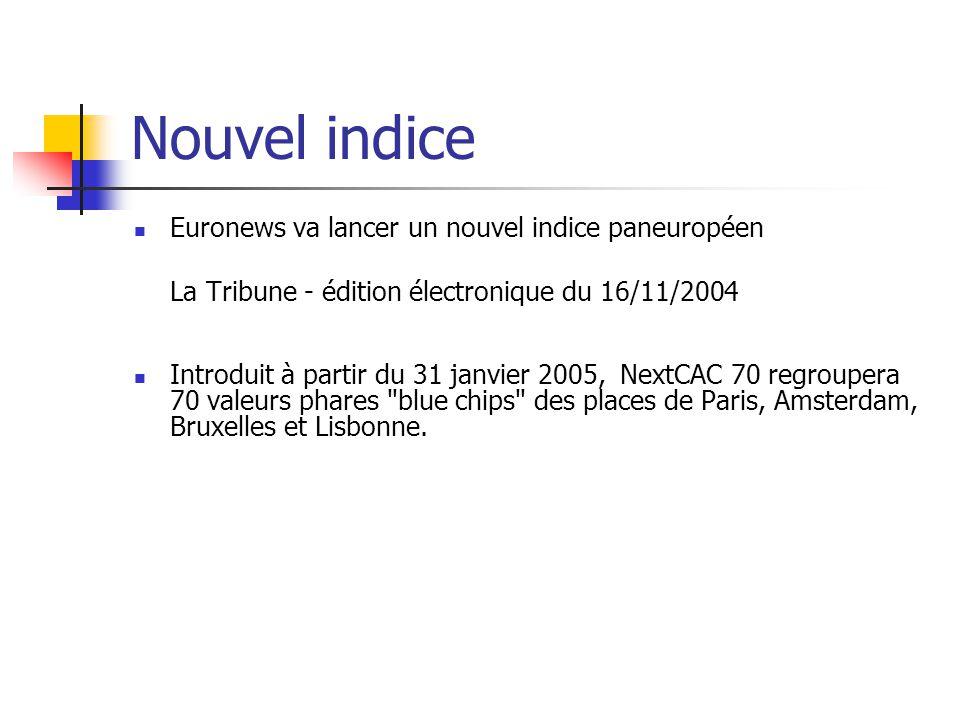 Nouvel indice Euronews va lancer un nouvel indice paneuropéen La Tribune - édition électronique du 16/11/2004 Introduit à partir du 31 janvier 2005, N