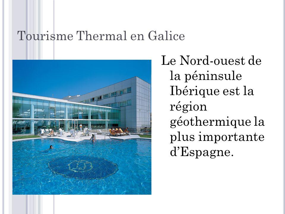 Tourisme Thermal en Galice Le Nord-ouest de la péninsule Ibérique est la région géothermique la plus importante d'Espagne.