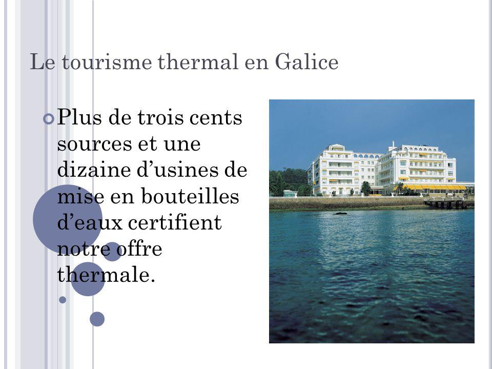 Le tourisme thermal en Galice Plus de trois cents sources et une dizaine d'usines de mise en bouteilles d'eaux certifient notre offre thermale.