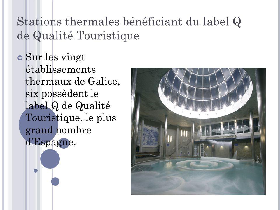 Stations thermales bénéficiant du label Q de Qualité Touristique Sur les vingt établissements thermaux de Galice, six possèdent le label Q de Qualité Touristique, le plus grand nombre d'Espagne.