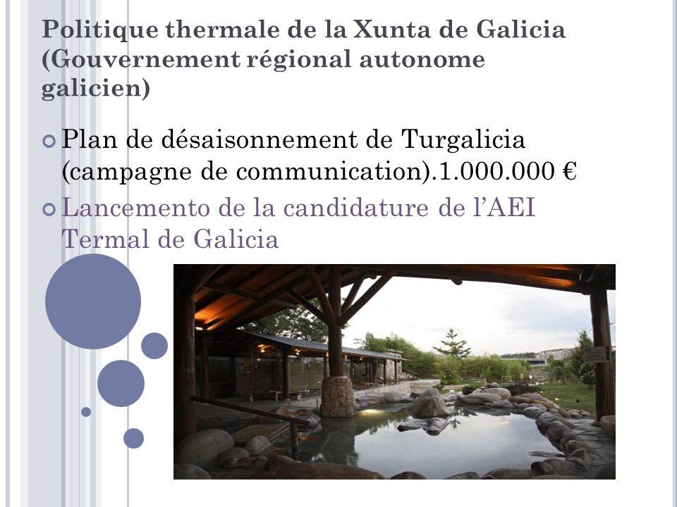 Politique thermale de la Xunta de Galicia (Gouvernement régional autonome galicien) Plan de désaisonnement de Turgalicia (campagne de communication).1.000.000 € Lancemento de la candidature de l'AEI Termal de Galicia