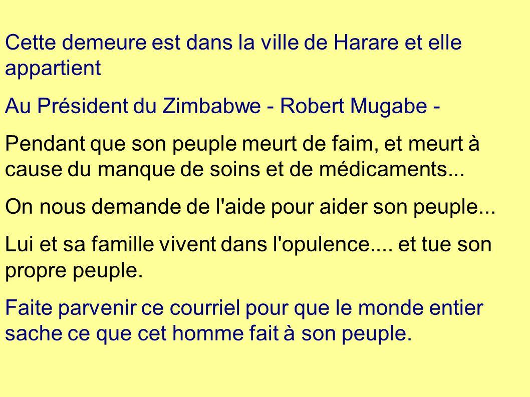 Cette demeure est dans la ville de Harare et elle appartient Au Président du Zimbabwe - Robert Mugabe - Pendant que son peuple meurt de faim, et meurt