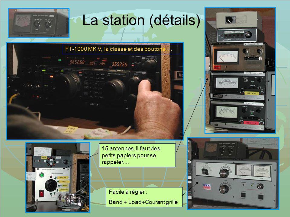 La station (détails) Facile à régler : Band + Load+Courant grille 15 antennes, il faut des petits papiers pour se rappeler.... FT-1000 MK V, la classe