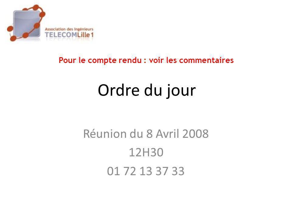 Ordre du jour Réunion du 8 Avril 2008 12H30 01 72 13 37 33 Pour le compte rendu : voir les commentaires