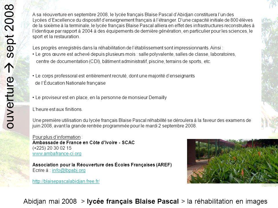 Abidjan mai 2008 > lycée français Blaise Pascal > la réhabilitation en images A sa réouverture en septembre 2008, le lycée français Blaise Pascal d'Ab
