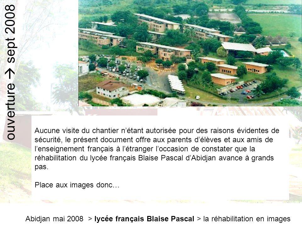 Abidjan mai 2008 > lycée français Blaise Pascal > la réhabilitation en images ouverture  sept 2008 Aucune visite du chantier n'étant autorisée pour d