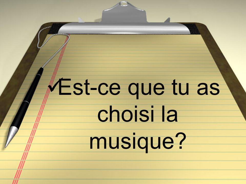 Est-ce que tu as choisi la musique?