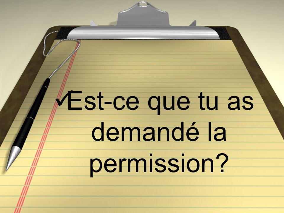 Est-ce que tu as demandé la permission?