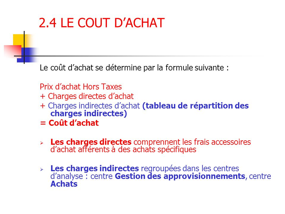 2.4 LE COUT D'ACHAT Le coût d'achat se détermine par la formule suivante : Prix d'achat Hors Taxes + Charges directes d'achat + Charges indirectes d'a
