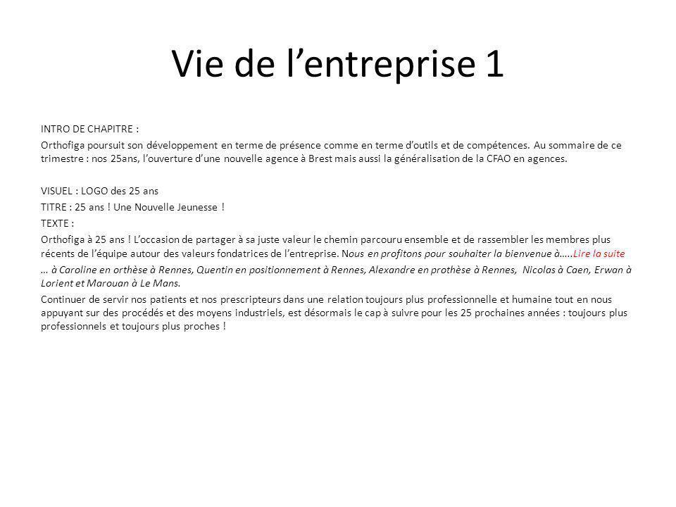 Vie de l'entreprise 1 INTRO DE CHAPITRE : Orthofiga poursuit son développement en terme de présence comme en terme d'outils et de compétences.