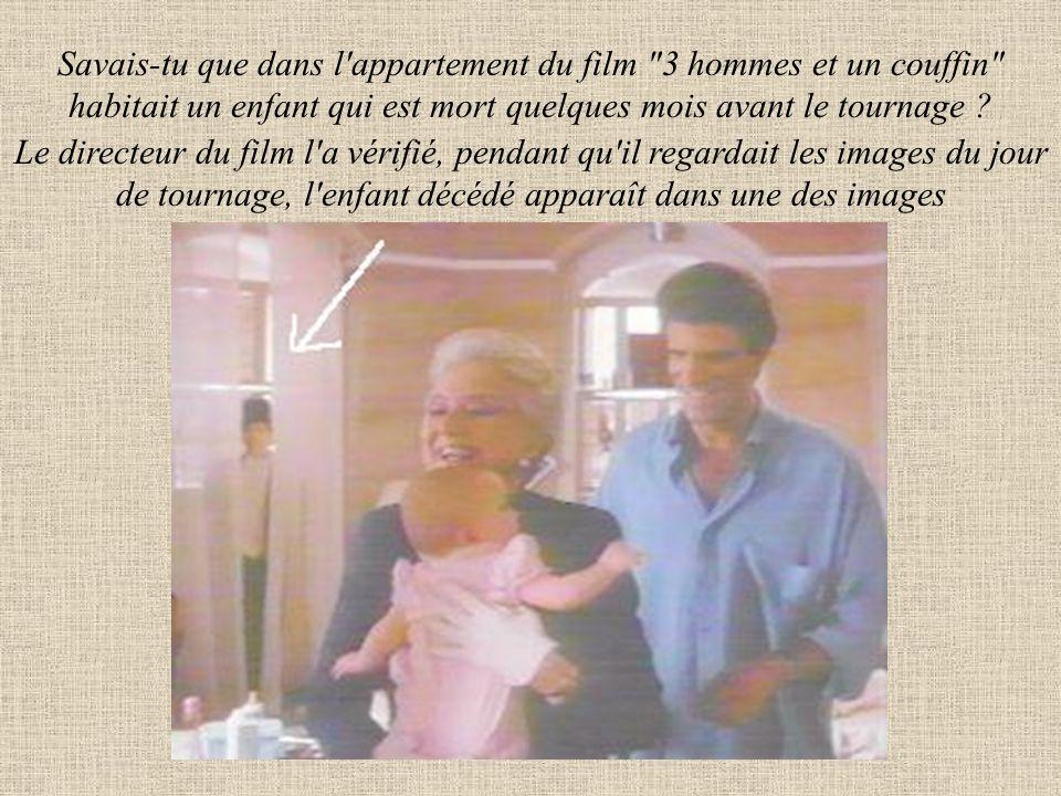 Savais-tu que dans l appartement du film 3 hommes et un couffin habitait un enfant qui est mort quelques mois avant le tournage .
