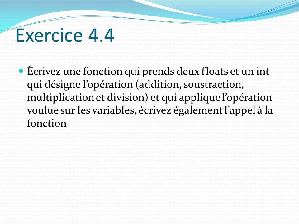 Exercice 4.4 Écrivez une fonction qui prends deux floats et un int qui désigne l'opération (addition, soustraction, multiplication et division) et qui