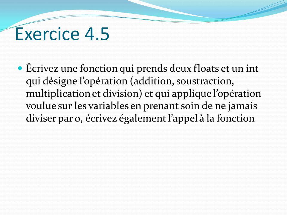 Exercice 4.5 Écrivez une fonction qui prends deux floats et un int qui désigne l'opération (addition, soustraction, multiplication et division) et qui