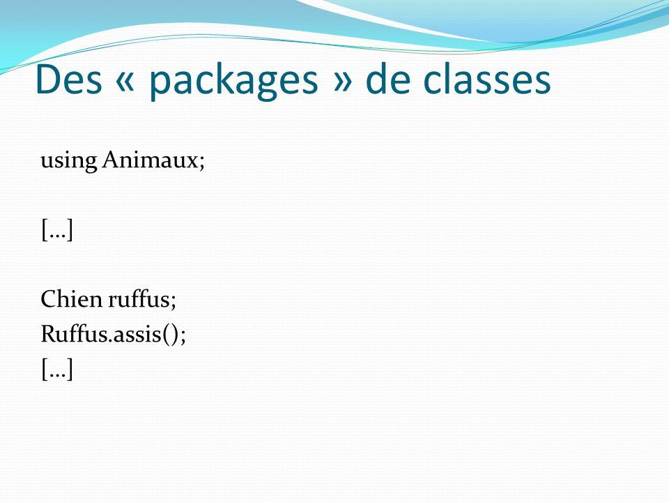 Des « packages » de classes using Animaux; […] Chien ruffus; Ruffus.assis(); […]