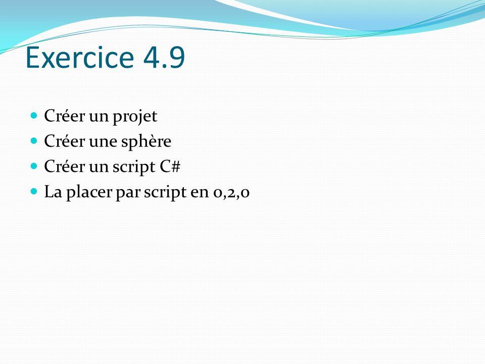 Exercice 4.9 Créer un projet Créer une sphère Créer un script C# La placer par script en 0,2,0