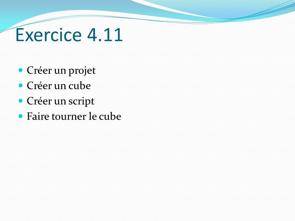 Exercice 4.11 Créer un projet Créer un cube Créer un script Faire tourner le cube