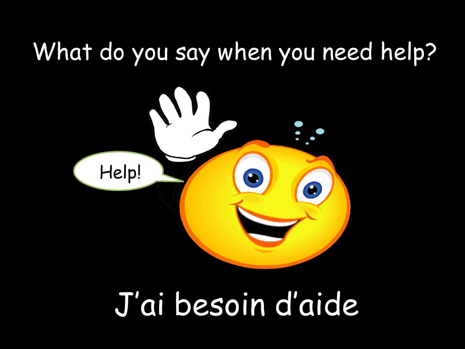 J'ai besoin d'aide Help! What do you say when you need help?