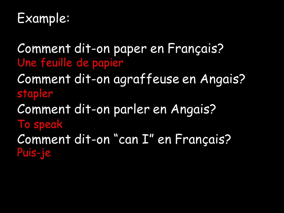 Example: Comment dit-on paper en Français.Comment dit-on agraffeuse en Angais.