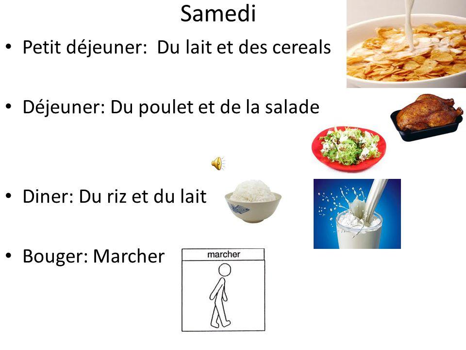 Vendredi Petit déjeuner: Déjeuner: Du riz et de la soupe Diner: De la viande et du lait Bouger: Courrir Du lait et des cereals