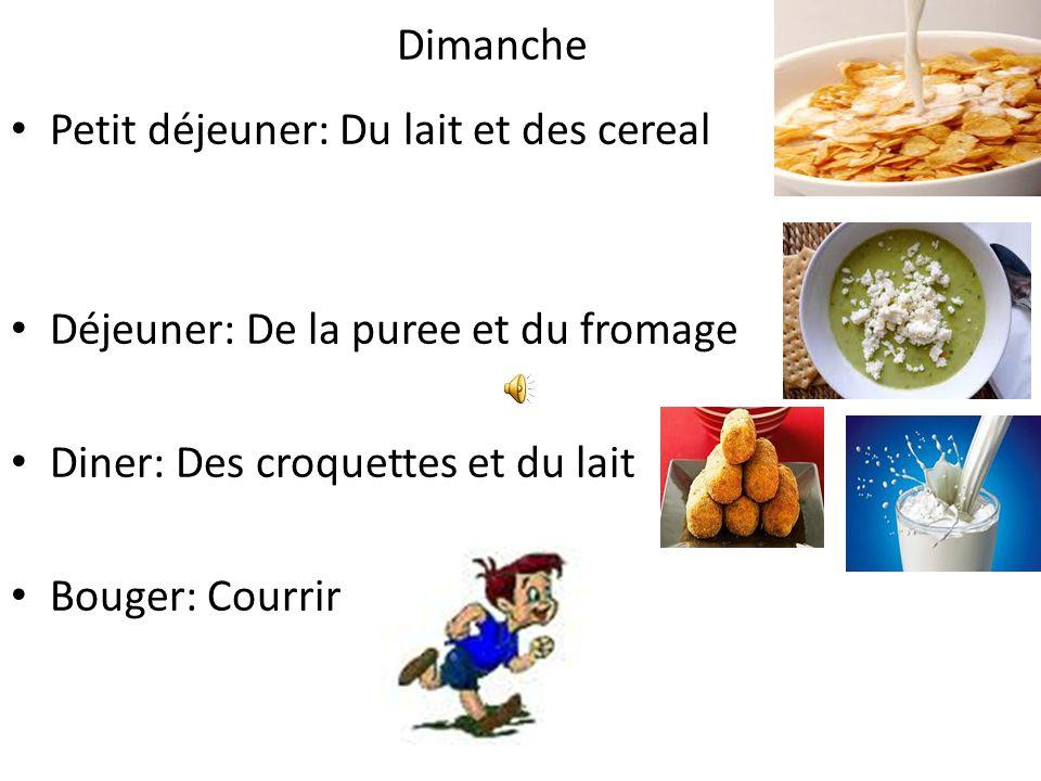 Samedi Petit déjeuner: Du lait et des cereals Déjeuner: Du poulet et de la salade Diner: Du riz et du lait Bouger: Marcher
