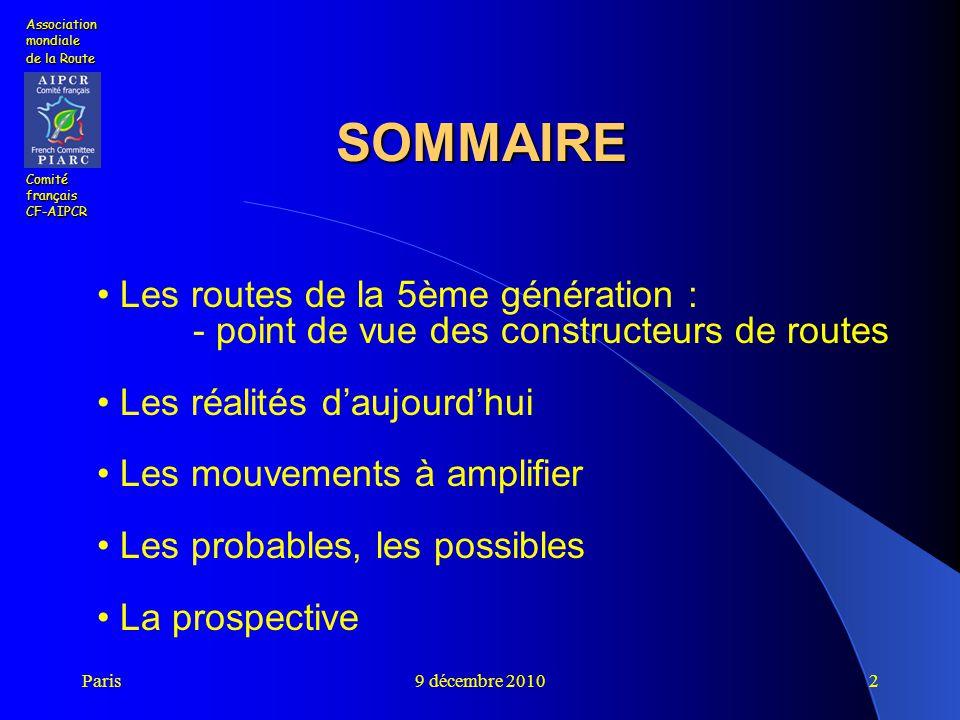 Paris9 décembre 20102 Association mondiale de la Route Comité français CF-AIPCR SOMMAIRE Les routes de la 5ème génération : - point de vue des constru