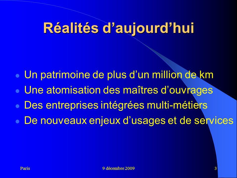 Paris9 décembre 20093 Réalités d'aujourd'hui Un patrimoine de plus d'un million de km Une atomisation des maîtres d'ouvrages Des entreprises intégrées
