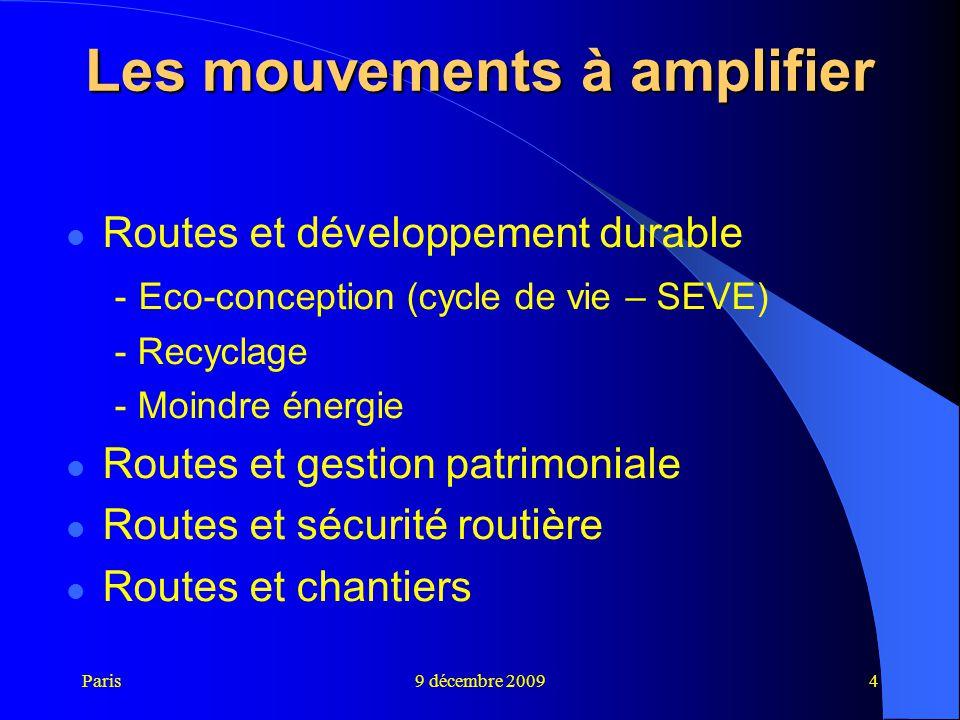 Paris9 décembre 20094 Les mouvements à amplifier Routes et développement durable - Eco-conception (cycle de vie – SEVE) - Recyclage - Moindre énergie