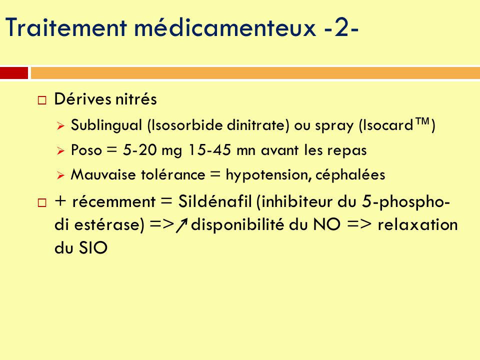  Dérives nitrés  Sublingual (Isosorbide dinitrate) ou spray (Isocard™)  Poso = 5-20 mg 15-45 mn avant les repas  Mauvaise tolérance = hypotension,