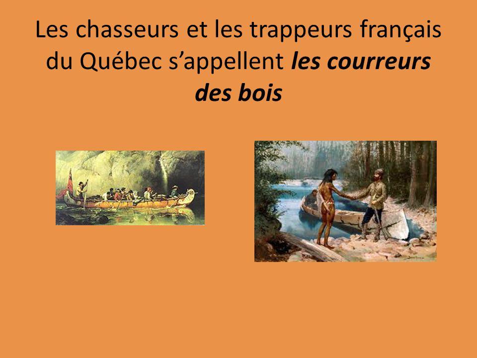Les chasseurs et les trappeurs français du Québec s'appellent les courreurs des bois