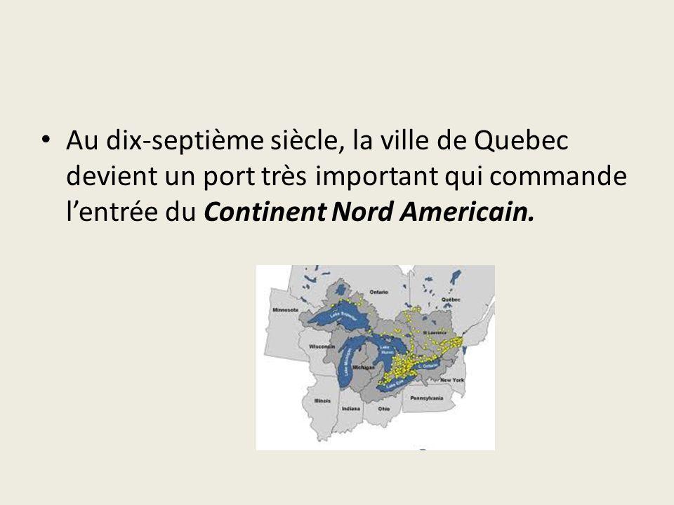 Au dix-septième siècle, la ville de Quebec devient un port très important qui commande l'entrée du Continent Nord Americain.