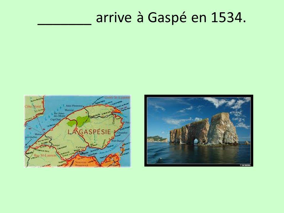 _______ arrive à Gaspé en 1534.