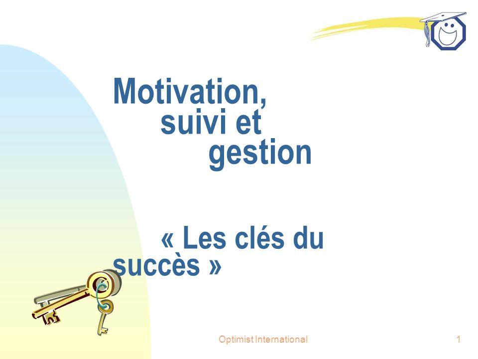 Optimist International1 Motivation, suivi et gestion « Les clés du succès »