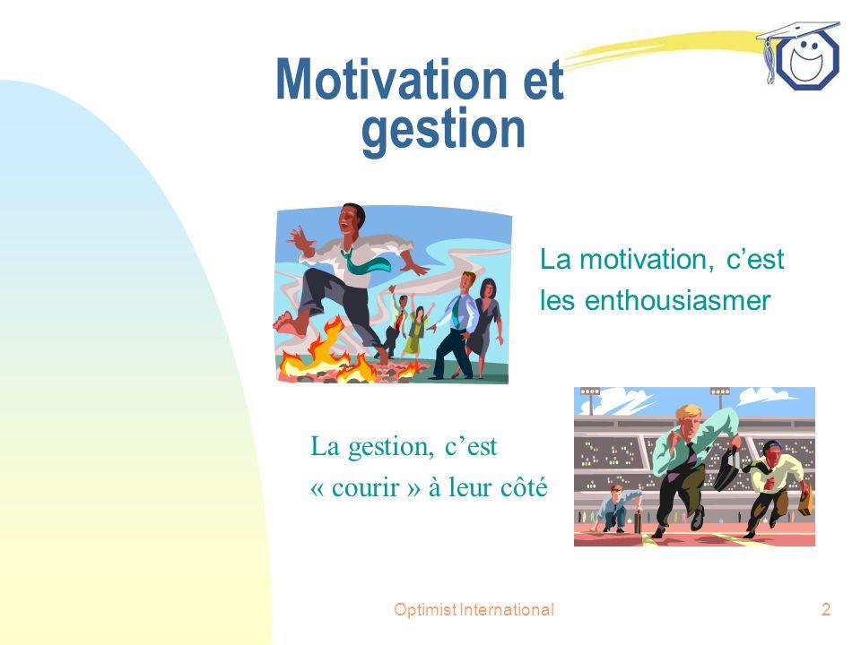Optimist International2 Motivation et gestion La motivation, c'est les enthousiasmer La gestion, c'est « courir » à leur côté