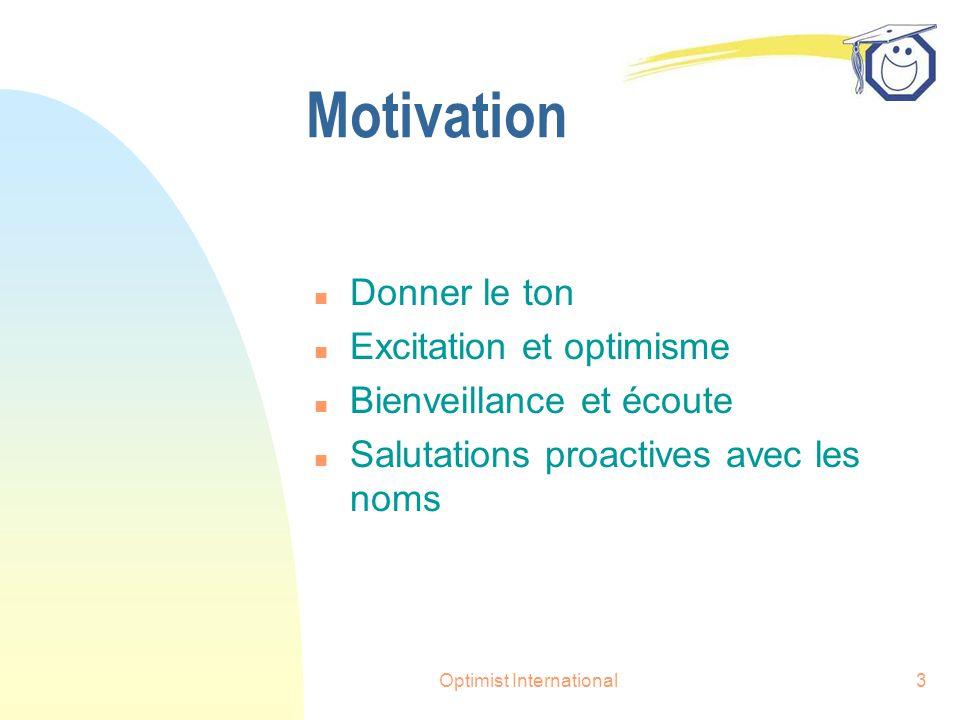 Optimist International3 Motivation n Donner le ton n Excitation et optimisme n Bienveillance et écoute n Salutations proactives avec les noms
