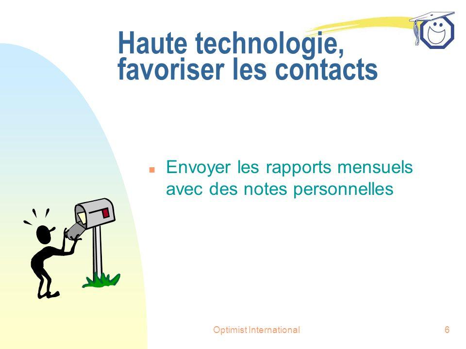 Optimist International6 Haute technologie, favoriser les contacts n Envoyer les rapports mensuels avec des notes personnelles