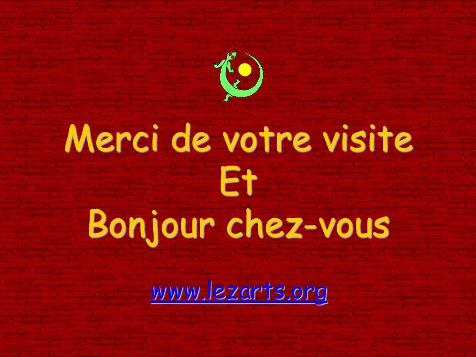 Merci de votre visite Et Bonjour chez-vous www.lezarts.org