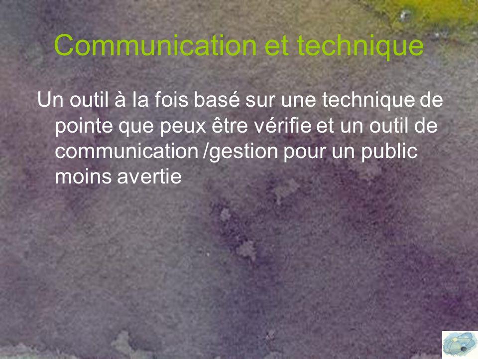 Communication et technique Un outil à la fois basé sur une technique de pointe que peux être vérifie et un outil de communication /gestion pour un public moins avertie