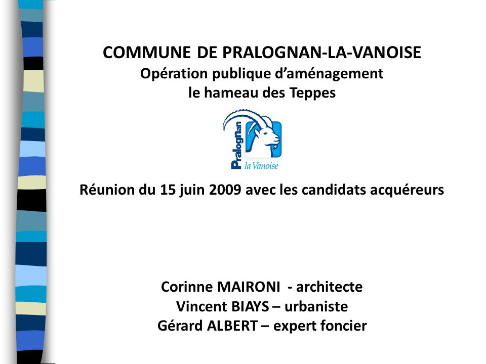 COMMUNE DE PRALOGNAN-LA-VANOISE Opération publique d'aménagement le hameau des Teppes Réunion du 15 juin 2009 avec les candidats acquéreurs Corinne MA