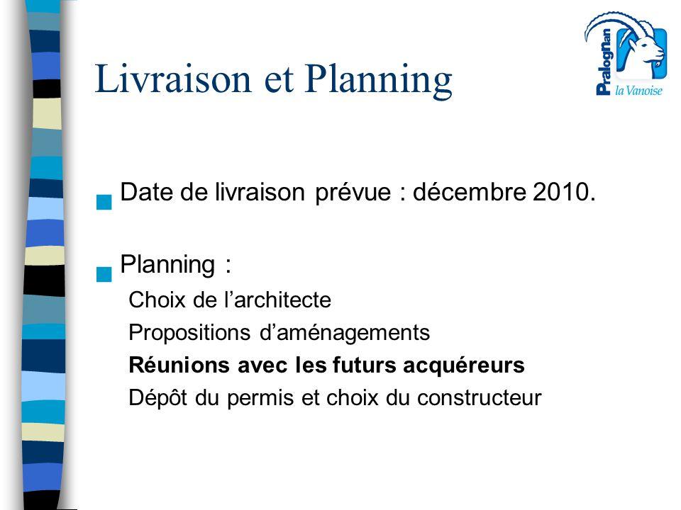 Livraison et Planning n Date de livraison prévue : décembre 2010. n Planning : Choix de l'architecte Propositions d'aménagements Réunions avec les fut