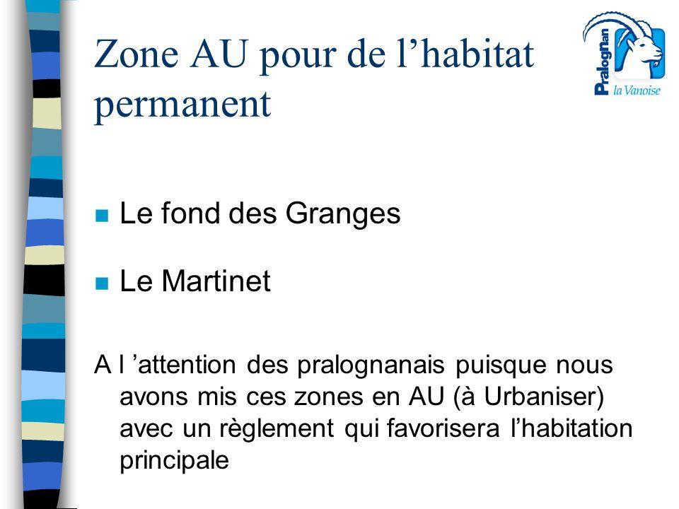 Zone AU pour de l'habitat permanent n Le fond des Granges n Le Martinet A l 'attention des pralognanais puisque nous avons mis ces zones en AU (à Urba