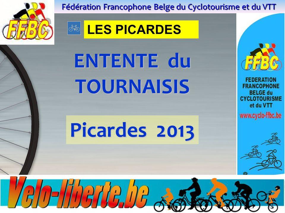 Fédération Francophone Belge du Cyclotourisme et du VTT Dia 15 ENTENTE du TOURNAISIS Picardes 2013 LES PICARDES