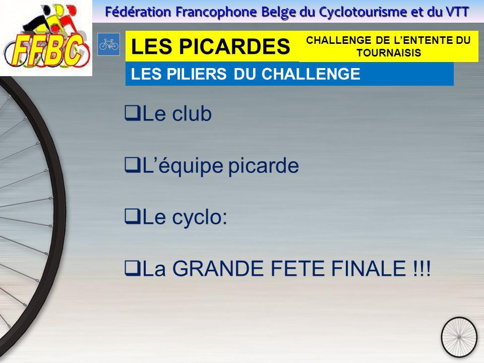 Fédération Francophone Belge du Cyclotourisme et du VTT LES PICARDES LES PILIERS DU CHALLENGE  Le club  L'équipe picarde  Le cyclo:  La GRANDE FETE FINALE !!.
