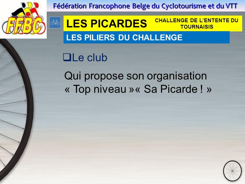 Fédération Francophone Belge du Cyclotourisme et du VTT LES PICARDES  Le club Qui propose son organisation « Top niveau »« Sa Picarde .