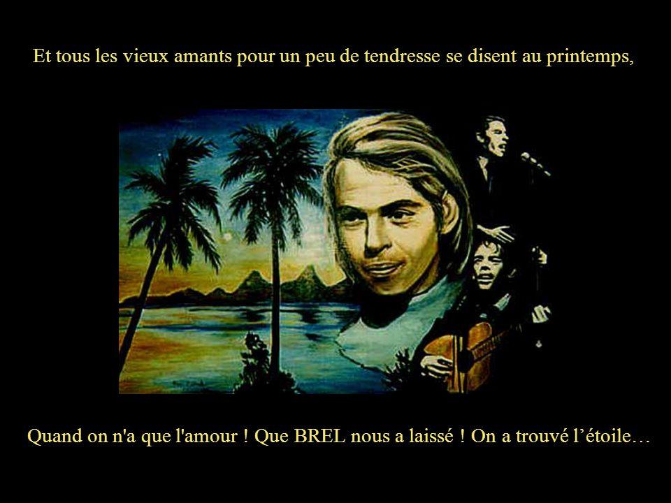 Jacques, tu rêves sur ton île au milieu des couleurs au souffle du repos, Mais sur les places de Bruxelles, quand la ville s'endort, ici tu frères enc