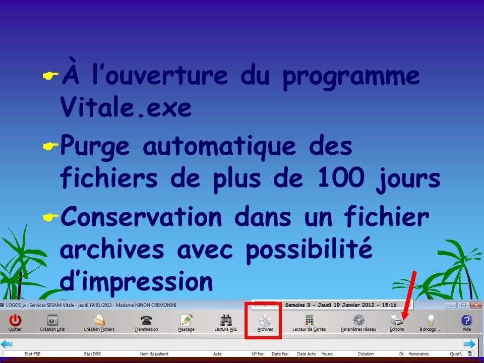  À l'ouverture du programme Vitale.exe  Purge automatique des fichiers de plus de 100 jours  Conservation dans un fichier archives avec possibilité d'impression