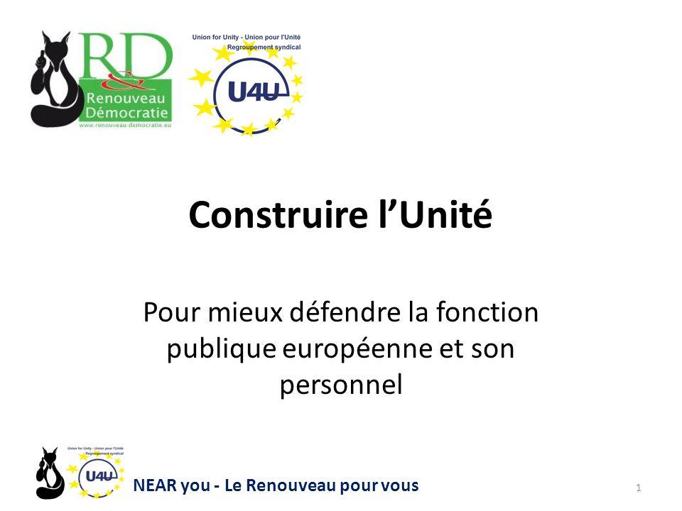 Construire l'Unité Pour mieux défendre la fonction publique européenne et son personnel 1 NEAR you - Le Renouveau pour vous