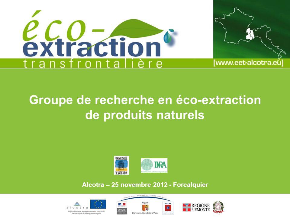 Groupe de recherche en éco-extraction de produits naturels Alcotra – 25 novembre 2012 - Forcalquier