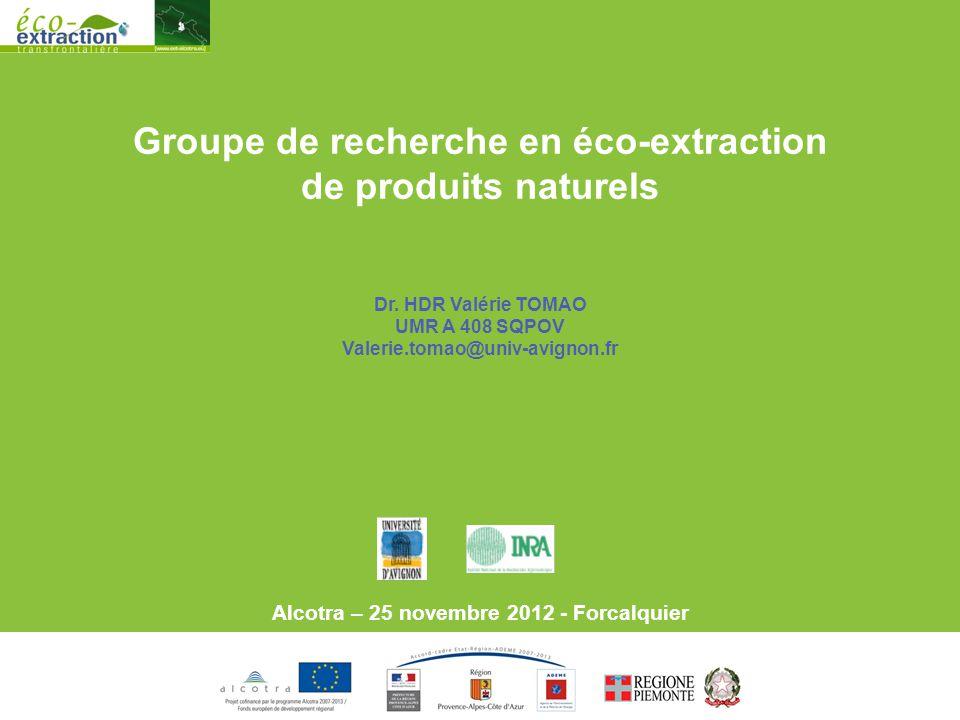Groupe de recherche en éco-extraction de produits naturels Dr. HDR Valérie TOMAO UMR A 408 SQPOV Valerie.tomao@univ-avignon.fr Alcotra – 25 novembre 2