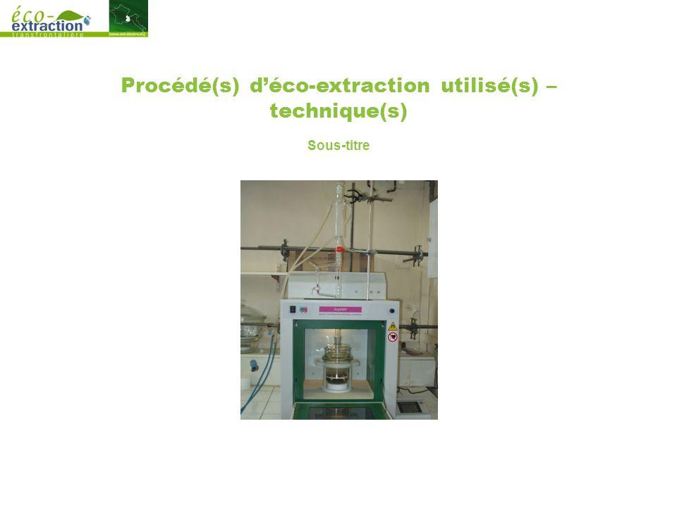 Procédé(s) d'éco-extraction utilisé(s) – technique(s) Sous-titre